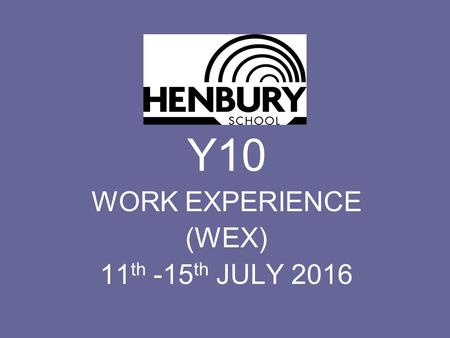 Y10 WORK EXPERIENCE (WEX) 11 th -15 th JULY 2016.