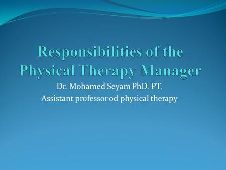 Dr. Mohamed Seyam PhD. PT. Assistant professor od physical therapy.