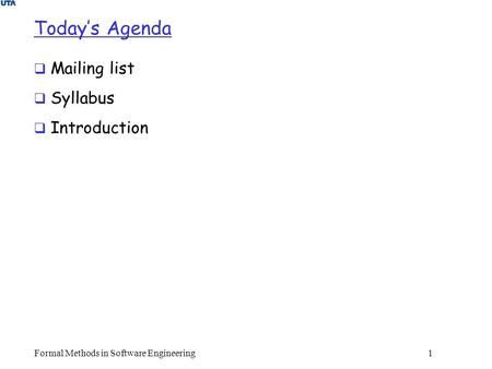 Formal Methods in Software Engineering1 Today's Agenda  Mailing list  Syllabus  Introduction.