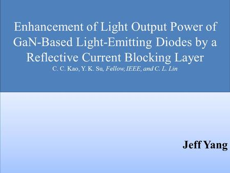 Enhancement of Light Output Power of GaN-Based Light-Emitting Diodes by a Reflective Current Blocking Layer C. C. Kao, Y. K. Su, Fellow, IEEE, and C. L.