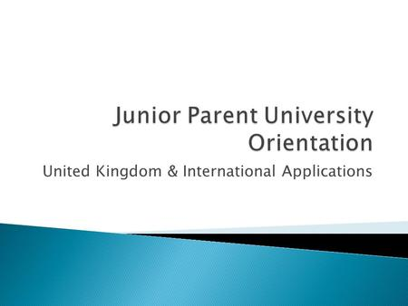 United Kingdom & International Applications.  Getting started as Juniors  Understanding the admissions process in the UK  How universities assess applicants.