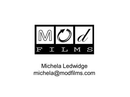 Michela Ledwidge Different ways of thinking Fun Simple Sharing A more malleable film More flexible use of assets More revenue streams.