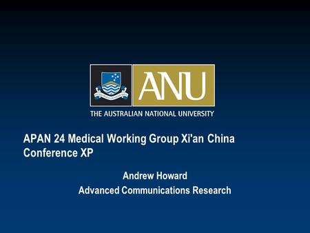 APAN 24 Medical Working Group Xi'an China Conference XP Andrew Howard Advanced Communications Research.