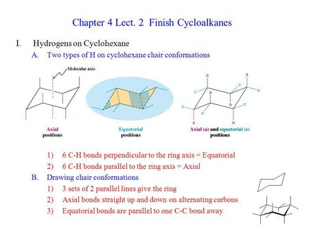 Chapter 4 Lect. 2 Finish Cycloalkanes I.Hydrogens on Cyclohexane A.Two types of H on cyclohexane chair conformations 1)6 C-H bonds perpendicular to the.