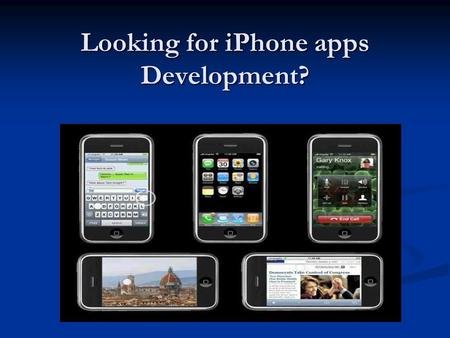 Looking for iPhone apps Development?. iPhone: An Introduction Designed by Apple Inc. the iPhone is an internet and multimedia enabled smartphone. Designed.
