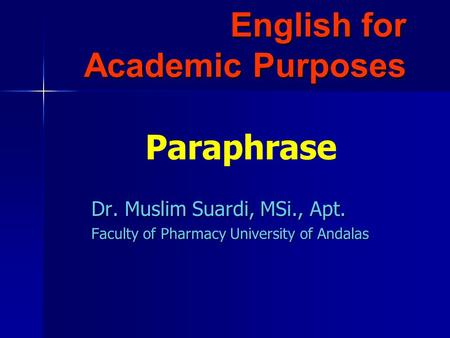 English for Academic Purposes Dr. Muslim Suardi, MSi., Apt. Faculty of Pharmacy University of Andalas Paraphrase.