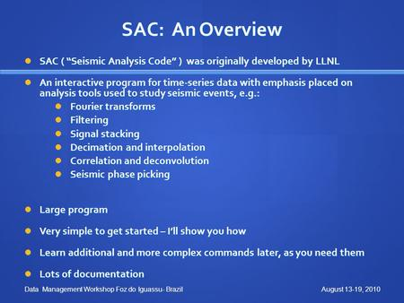 "SAC: An Overview SAC ( ""Seismic Analysis Code"" ) was originally developed by LLNL SAC ( ""Seismic Analysis Code"" ) was originally developed by LLNL An interactive."