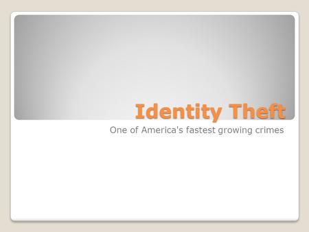 Identity Theft One of America's fastest growing crimes.