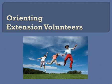  Organizing and Mobilizing a strong volunteer base is essential to Extension's mission.