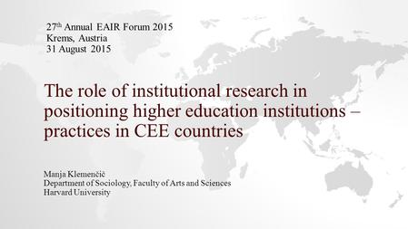 The role of institutional research in positioning higher education institutions – practices in CEE countries Manja Klemenčič Department of Sociology, Faculty.