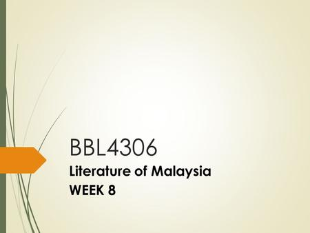 BBL4306 Literature of Malaysia WEEK 8. Multiculturalism through MLIE?  What does it mean to be Malaysian?  How is 'Malaysianness' captured in MLIE?
