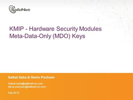 KMIP - Hardware Security Modules Meta-Data-Only (MDO) Keys Saikat Saha & Denis Pochuev  Feb 2012.