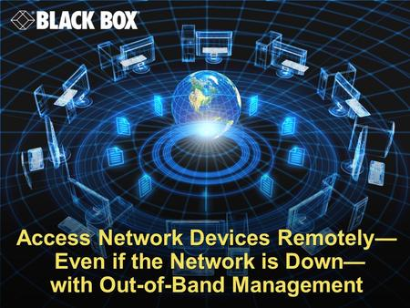 Access Network Devices Remotely— Even if the Network is Down— with Out-of-Band Management.