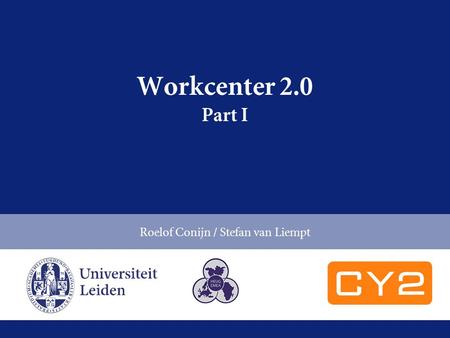 Workcenter 2.0 Part I Roelof Conijn / Stefan van Liempt.