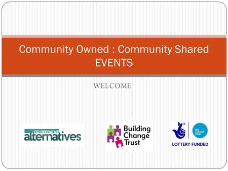 WELCOME Community Owned : Community Shared EVENTS.