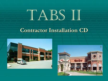 TABS II Contractor Installation CD. TABS II Before getting started, please read & familiarize yourself with the Tabs Wall Systems Estimating & Installation.