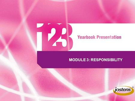 MODULE 3: RESPONSIBILITY. 12 3 Responsibility Student journalists on the yearbook staff should follow important legal and ethical GUIDELINES. AS RESPONSIBLE.