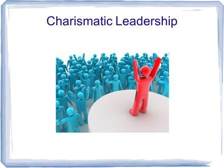an essay on charismatic leadership Module 3-slp change-oriented leadership: transformational and charismatic leaders for the module 3 slp you will again be applying the concepts from the background materials to your own personal experiences.