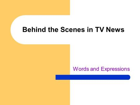 Behind the Scenes in TV News Words and Expressions.
