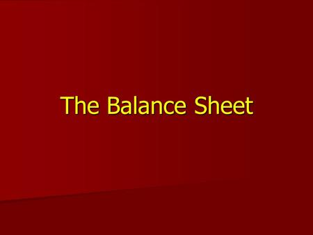 The Balance Sheet. What is a Balance Sheet? A financial statement that shows the company's assets, liabilities, and net worth (also known as equity) on.