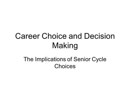 Career Choice and Decision Making The Implications of Senior Cycle Choices.