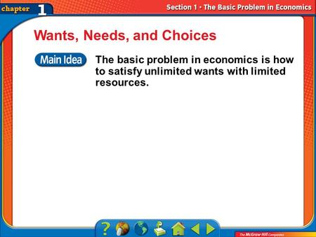 Section 1 Wants, Needs, and Choices The basic problem in economics is how to satisfy unlimited wants with limited resources.