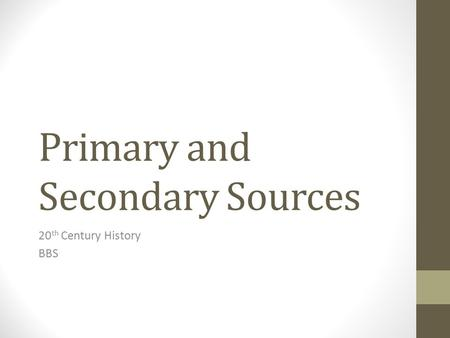 Primary and Secondary Sources 20 th Century History BBS.