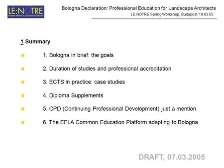 Bologna Declaration: Professional Education for Landscape Architects LE:NOTRE Spring Workshop, Budapest, 19.03.05 DRAFT, 07.03.2005 1 Summary 1. Bologna.