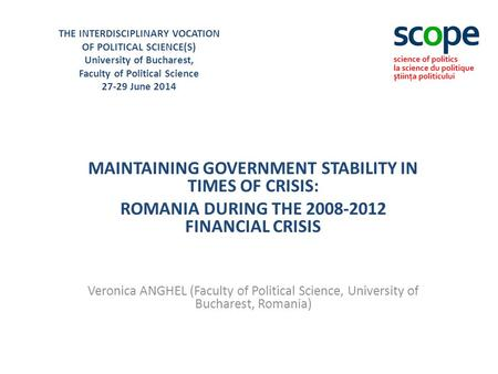 THE INTERDISCIPLINARY VOCATION OF POLITICAL SCIENCE(S) University of Bucharest, Faculty of Political Science 27-29 June 2014 MAINTAINING GOVERNMENT STABILITY.