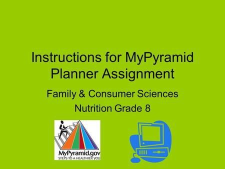 Instructions for MyPyramid Planner Assignment Family & Consumer Sciences Nutrition Grade 8.