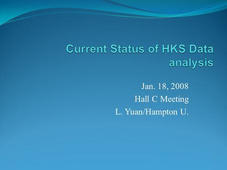 Jan. 18, 2008 Hall C Meeting L. Yuan/Hampton U.. Outline HKS experimental goals HKS experimental setup Issues on spectrometer system calibration Calibration.