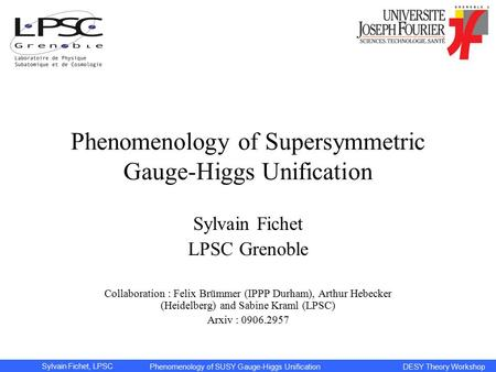Sylvain Fichet, LPSC Phenomenology of SUSY Gauge-Higgs Unification DESY Theory Workshop Phenomenology of Supersymmetric Gauge-Higgs Unification Sylvain.