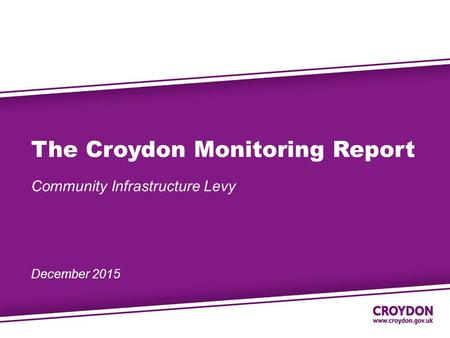 The Croydon Monitoring Report Community Infrastructure Levy December 2015.
