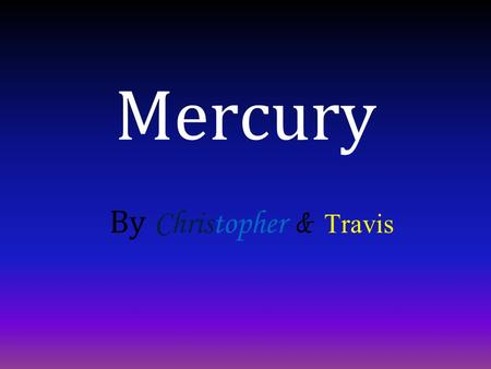 Mercury By Christopher & Travis. The planet Mercury gets its name from after the Roman winging messenger. It is 36 miles from the sun and 3030 miles in.