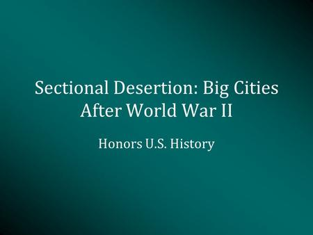 Sectional Desertion: Big Cities After World War II Honors U.S. History.