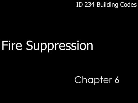 Chapter 6 ID 234 Building Codes Fire Suppression.