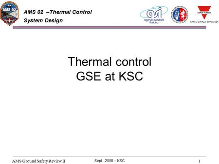 AMS Ground Safety Review II Sept. 2008 – KSC 1 AMS 02 –Thermal Control System Design Thermal control GSE at KSC.