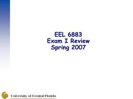 EEL 6883 Exam I Review Spring 2007.  The exam I will cover  Lectures 1-12  Software Usability paper from Chapter 4, Vol. 1  Open book, open notes.