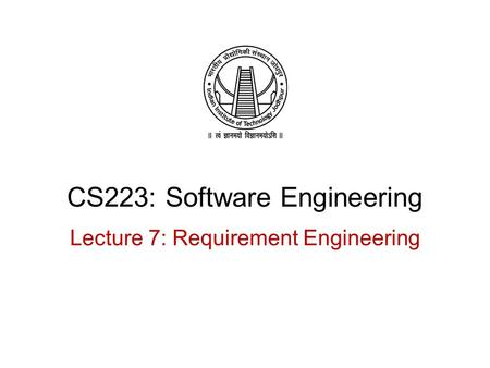 CS223: Software Engineering Lecture 7: Requirement Engineering.