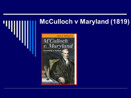 McCulloch v Maryland (1819) National Bank  1791, the U.S. government created the first national bank  Third President – Thomas Jefferson closed the.