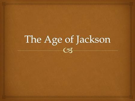  I. Jacksonian Democracy  1.Life was changing in the early 1800's a.In the North, craftsmen were replaced by factories. b.In the South, small family.