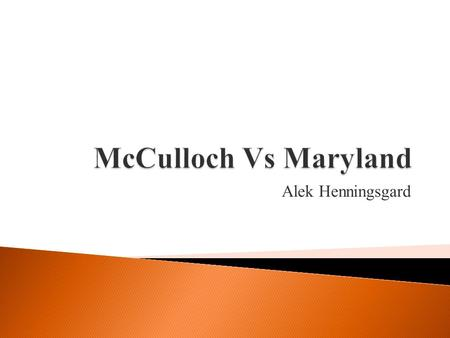 Alek Henningsgard.  Maryland  James W. McCulloch  Second bank of the United States.