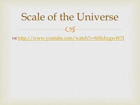     Scale of the Universe.