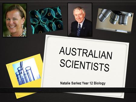 AUSTRALIAN SCIENTISTS Natalie Sarkez Year 12 Biology.
