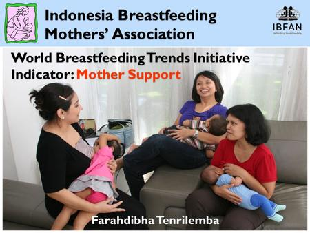 World Breastfeeding Trends Initiative Indicator: Mother Support Farahdibha Tenrilemba Indonesia Breastfeeding Mothers' Association.