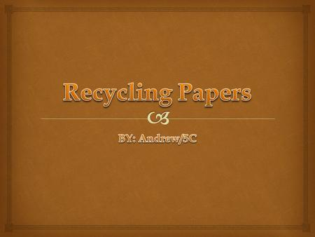   Paper is made of trees  Tree is a renewable natural resources  People cut tree to make papers  If trees been cut there will be more carbon dioxide.
