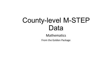 County-level M-STEP Data Mathematics From the Golden Package.