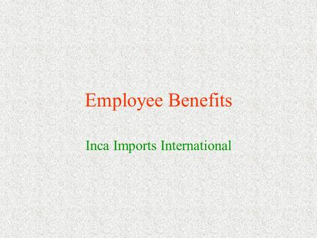 Employee Benefits Inca Imports International Basic Benefits Medical and Dental Benefits Group Term Life Insurance Disability Insurance Occupational Accidental.