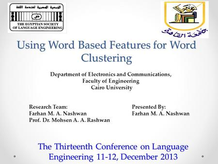 Using Word Based Features for Word Clustering The Thirteenth Conference on Language Engineering 11-12, December 2013 Department of Electronics and Communications,