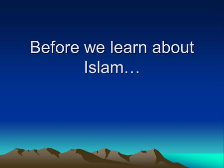 Before we learn about Islam…. What is Judaism? Oldest of the 3 major religions that originated in the Middle East. Belief in one God Abraham is the father.